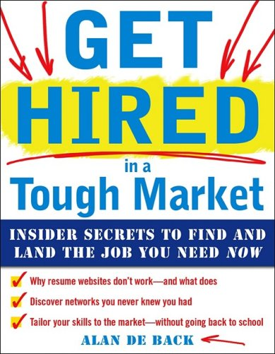Get Hired in a Tough Market: Insider Secrets for Finding and Landing the Job You Need Now   2010 9780071637053 Front Cover