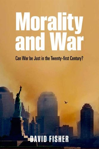 Morality and War Can War Be Just in the Twenty-First Century?  2012 edition cover