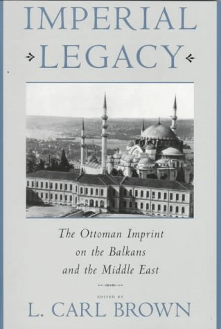 Imperial Legacy The Ottoman Imprint on the Balkans and the Middle East  1996 edition cover