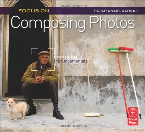 Focus on Composing Photos Focus on the Fundamentals  2011 9780240815053 Front Cover
