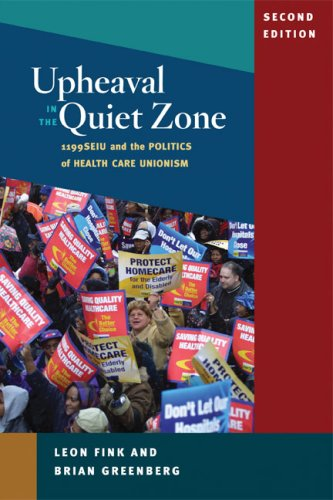 Upheaval in the Quiet Zone 1199/SEIU and the Politics of Healthcare Unionism 2nd 2009 9780252076053 Front Cover