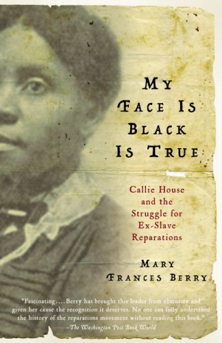 My Face Is Black Is True Callie House and the Struggle for Ex-Slave Reparations N/A edition cover
