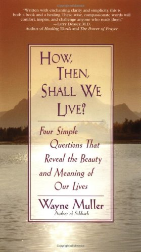 How Then, Shall We Live? Four Simple Questions That Reveal the Beauty and Meaning of Our Lives N/A 9780553375053 Front Cover