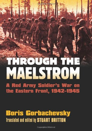 Through the Maelstrom A Red Army Soldier's War on the Eastern Front, 1942-1945  2008 edition cover