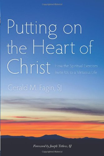 Putting on the Heart of Christ How the Spiritual Exercises Invite Us to a Virtuous Life  2010 edition cover