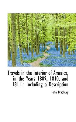 Travels in the Interior of America, in the Years 1809, 1810, And 1811 Including a Description N/A 9781116630053 Front Cover