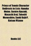 Prince of Tennis Character Redirects to Lists Nanako Meino, Sumire Ryuzaki, Masashi Arai, Takeshi Momoshiro, Saeki Kojir?, Katsuo Mizuno N/A edition cover