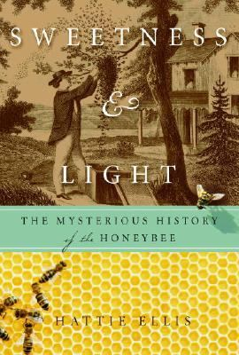 Sweetness and Light The Mysterious History of the Honeybee  2004 9781400054053 Front Cover