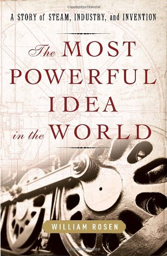 Most Powerful Idea in the World A Story of Steam, Industry, and Invention  2010 9781400067053 Front Cover