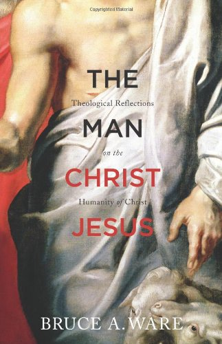 Man Christ Jesus Theological Reflections on the Humanity of Christ  2013 edition cover