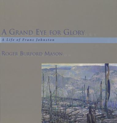 Grand Eye for Glory A Life of Franz Johnston  1998 9781550023053 Front Cover