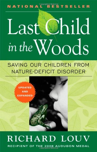 Last Child in the Woods Saving Our Children from Nature-Deficit Disorder  2008 (Revised) 9781565126053 Front Cover
