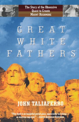 Great White Fathers The Story of the Obsessive Quest to Create Mount Rushmore  2004 edition cover
