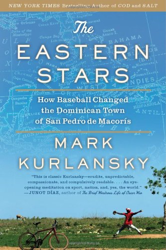 Eastern Stars How Baseball Changed the Dominican Town of San Pedro de Macoris N/A edition cover