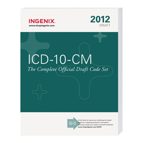 ICD-10-CM The Complete Official Draft Code Set 2012:  2012 9781601516053 Front Cover