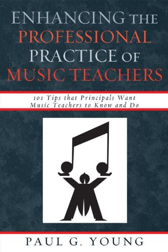 Enhancing the Professional Practice of Music Teachers 101 Tips That Principals Want Music Teachers to Know and Do  2009 edition cover