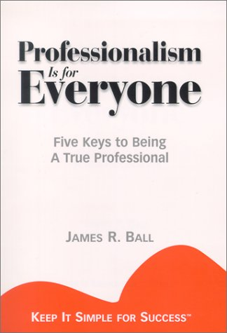 Professionalism Is for Everyone : 5 Keys to Being a True Professional  2001 edition cover
