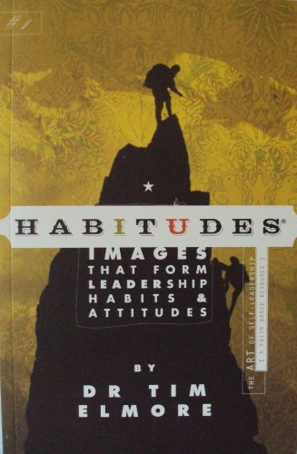 Habitudes, the Art of Self Leadership (A Faith Based Resource) No. 1 : Images That Form Leadership Habits and Attitudes 1st 2004 edition cover