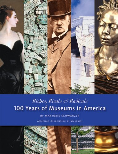 Riches, Rivals and Radicals 100 Years of Museums in America  2006 9781933253053 Front Cover