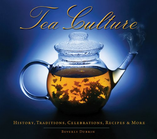 Tea Culture: History, Traditions, Celebrations, Recipes and More   2010 9781936140053 Front Cover