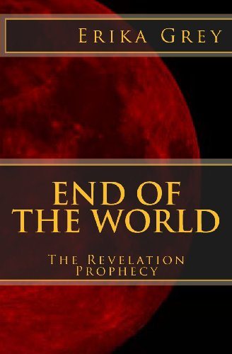End of the World The Revelation Prophecy  2013 9781940844053 Front Cover