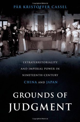 Grounds of Judgment Extraterritoriality and Imperial Power in Nineteenth-Century China and Japan  2011 edition cover