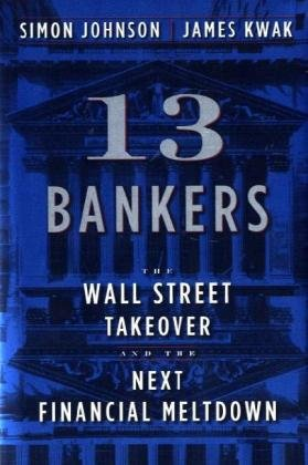 13 Bankers The Wall Street Takeover and the Next Financial Meltdown  2010 edition cover