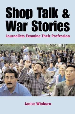 Shop Talk and War Stories Journalists Examine Their Profession  2003 edition cover