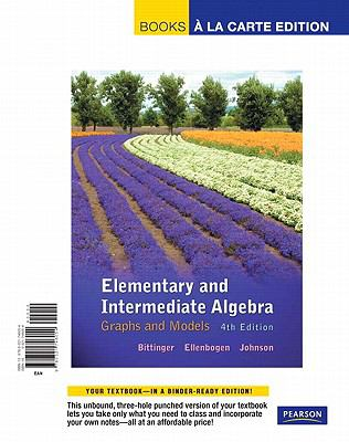 Books a la Carte Edition, Elementary and Intermediate Algebra Graphs and Models 4th 2012 edition cover