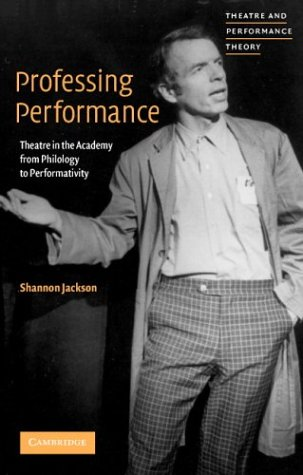 Professing Performance Theatre in the Academy from Philology to Performativity  2004 9780521656054 Front Cover