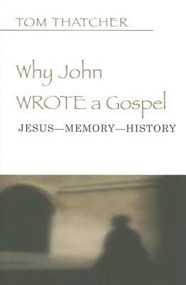 Why John Wrote a Gospel Jesus-Memory-History  2006 9780664229054 Front Cover
