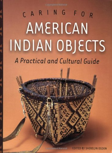 Caring for American Indian Objects A Practical and Cultural Guide  2004 edition cover