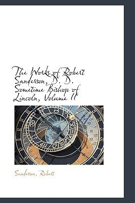 Works of Robert Sanderson, D D Sometime Bishop of Lincoln N/A 9781113481054 Front Cover