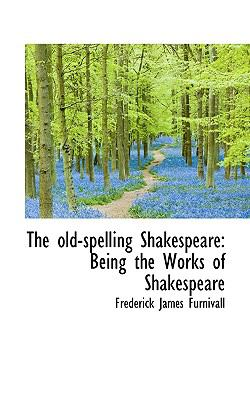 Old-Spelling Shakespeare : Being the Works of Shakespeare N/A 9781115078054 Front Cover