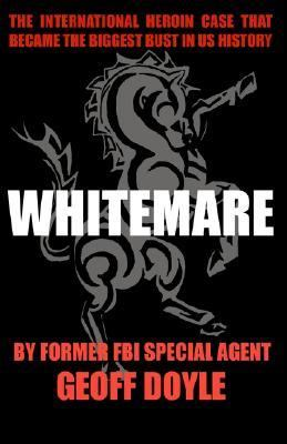 Whitemare The International Heroin Case That Became the Biggest Bust in U. S. History N/A 9781401092054 Front Cover