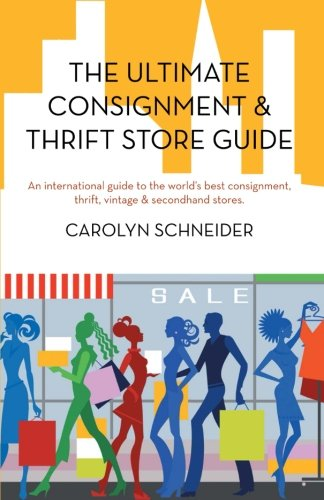 The Ultimate Consignment & Thrift Store Guide: An International Guide to the World's Best Consignment, Thrift, Vintage & Secondhand Stores.  2012 edition cover