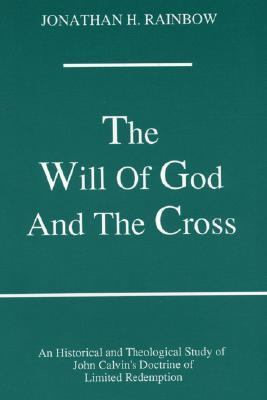 Will of God and the Cross A Historical and Theological Study of John Calvin's Doctrine of Limited Redemption N/A 9781556350054 Front Cover