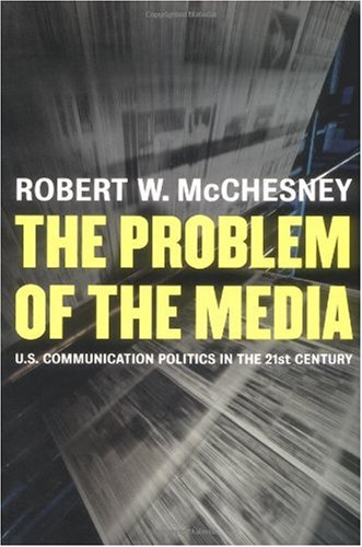 Problem of the Media U. S. Communication Politics in the Twenty-First Century  2004 edition cover