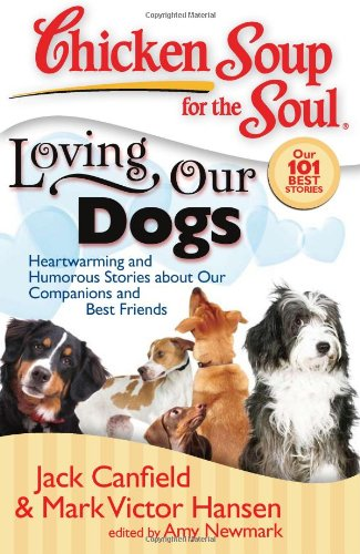 Chicken Soup for the Soul: Loving Our Dogs Heartwarming and Humorous Stories about Our Companions and Best Friends N/A 9781935096054 Front Cover