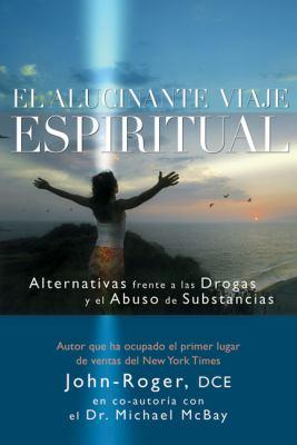 Alucinante Viaje Espiritual Alternativas Frente a las Drogas y el Abuso de Substancias N/A 9781935492054 Front Cover