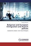 Bulgarian and European Immigration and Asylum Policies  0 edition cover