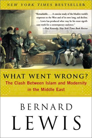 What Went Wrong? The Clash Between Islam and Modernity in the Middle East  2002 edition cover