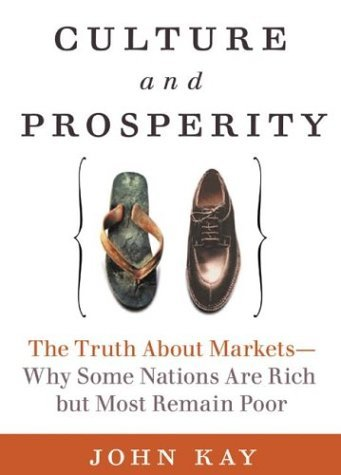 Culture and Prosperity The Truth about Markets - Why Some Nations Are Rich but Most Remain Poor  2004 9780060587055 Front Cover