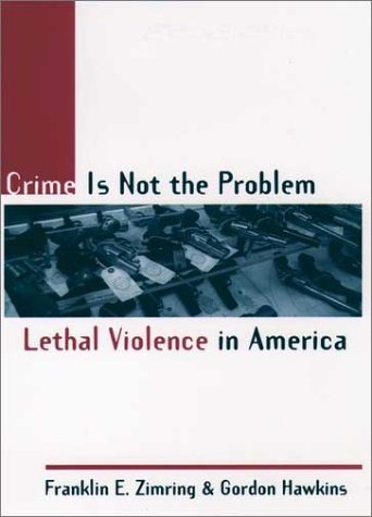 Crime Is Not the Problem Lethal Violence in America  1999 edition cover
