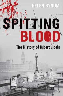 Spitting Blood The History of Tuberculosis  2012 edition cover