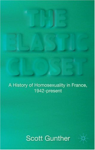 Elastic Closet A History of Homosexuality in France, 1942-Present  2009 9780230221055 Front Cover