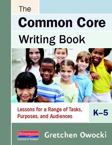 Common Core Writing Book, K-5 Lessons for a Range of Tasks, Purposes, and Audiences N/A edition cover