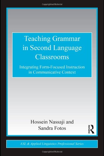 Teaching Grammar in Second Language Classrooms Integrating Form-Focused Instruction in Communicative Context  2011 edition cover
