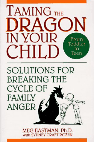 Taming the Dragon in Your Child Solutions for Breaking the Cycle of Family Anger 1st 1994 9780471594055 Front Cover