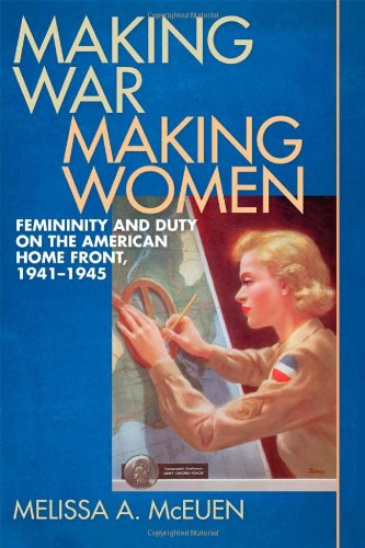 Making War, Making Women Femininity and Duty on the American Home Front, 1941-1945  2011 edition cover